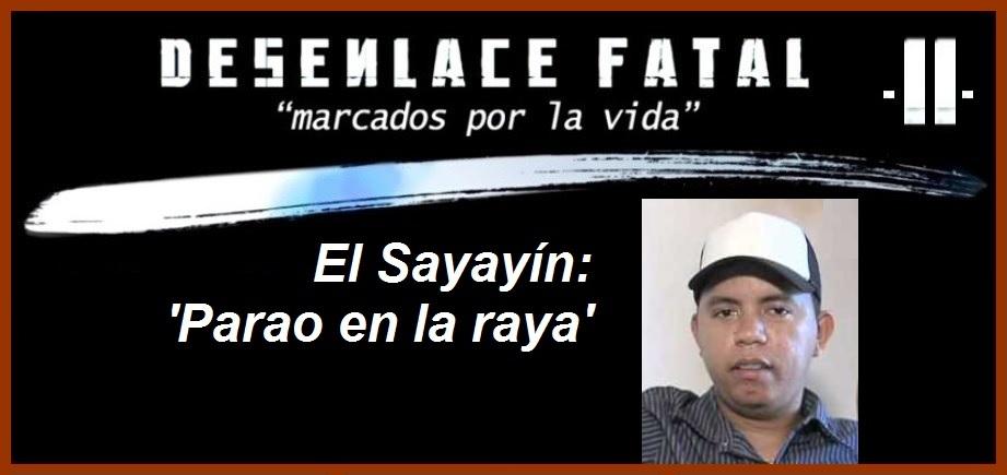 Vea hoy: «El Sayayín, parao en la raya», de la serie 'Desenlace Fatal'